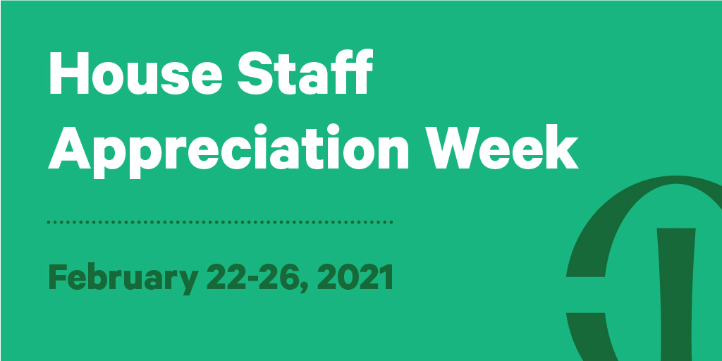 House Staff Appreciation Week - February 22-26, 2021